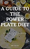 A GUIDE TO THE POWER PLATE DIET: Managing Meals For A Healthy Lifestyle (English Edition)