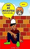 NO ME MOLESTES, QUIERO ESTAR SOLO: Libro infantil de autoayuda para adolescentes para REFLEXIONAR con Valores y Emociones