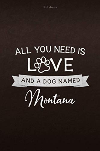 Notebook All You Need Is Love And A Dog Named Montana Lined Journal: Daily, Monthly, Weekly, Appointment, 112 Pages, Personal, 6x9 inch, Lesson ⭐