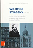 Wilhelm Stiassny (1842-1910): Judischer Architekt Und Stadtpolitiker Im Gesellschaftlichen Spannungsfeld Des Wiener Fin De Siecle
