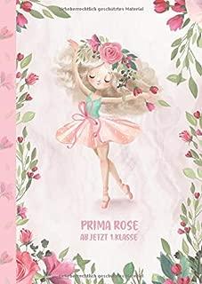 Prima Rose - ab jetzt 1.Klasse: Ballerina Ballet Schreiblernheft und Malbuch A4 110 Seiten, Geschenk für Mädchen zur Einschulung und zum Buchstaben schreiben lernen (German Edition)