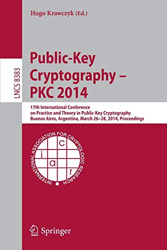 Public-Key Cryptography -- PKC 2014: 17th International Conference on Practice and Theory in Public-Key Cryptography, Bu