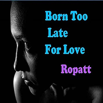 Born Too Late for Love