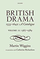 British Drama 1533-1642: A Catalogue, 1567-1589 (British Drama 1533 - 1642: A Catalogue)