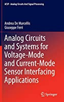 Analog Circuits and Systems for Voltage-Mode and Current-Mode Sensor Interfacing Applications (Analog Circuits and Signal Processing)