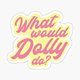 What Would Dolly Do? Sticker - Sticker Graphic - Auto, Wall, Laptop, Cell, Truck Sticker for Windows, Cars, Trucks