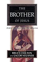 The Brother of Jesus: James the Just and His Mission
