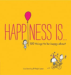 Happiness Is . . .: 500 Things to Be Happy About (Pursuing Happiness Book, Happy Kids Book, Positivity Books for Kids)