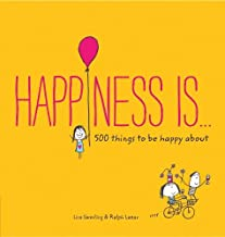 Happiness Is . . .: 500 Things to Be Happy About (Pursuing Happiness Book, Happy Kids Book, Positivity Books for Kids) (Happiness Is...)