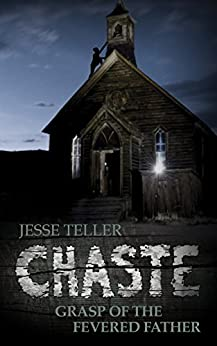 Chaste: Grasp of the Fevered Father by [Jesse Teller]