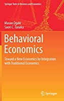 Behavioral Economics: Toward a New Economics by Integration with Traditional Economics (Springer Texts in Business and Economics)