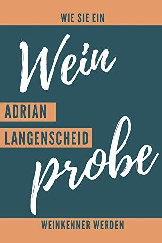 Weinprobe Wie sie ein Weinkenner werden. Adrian Langenscheid.: Weinqualität - Bewertungsvorlagen für Weinkenner und die, die es werden wollen.