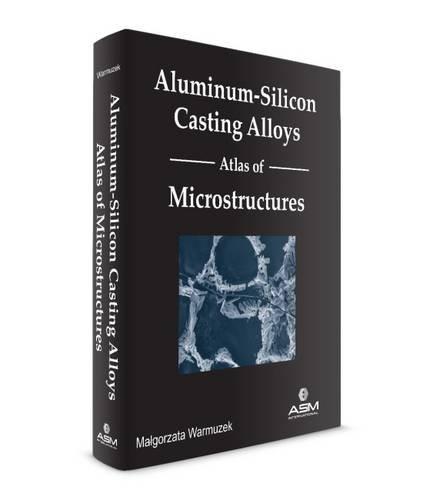 Warmuzek, M: Aluminum-Silicon Casting Alloys: Atlas of Microstructures