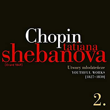 Fryderyk Chopin: Solo Works and with Orchestra 2 - Youthful Works (1827-1830)