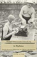 Im Rhythmus: Entwuerfe alternativer Arbeitsweisen von 1900 bis in die Gegenwart