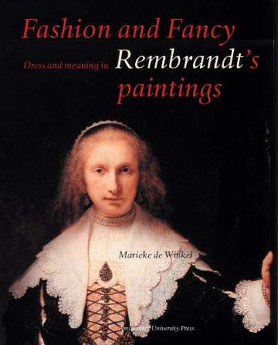 Winkel, M: Fashion and Fancy: Dress and Meaning in Rembrandts Paintings