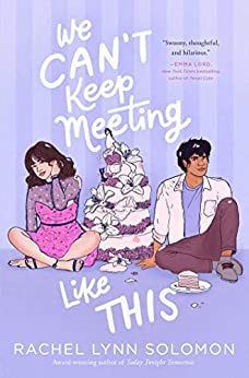 We Can't Keep Meeting Like This by [Rachel Lynn Solomon]