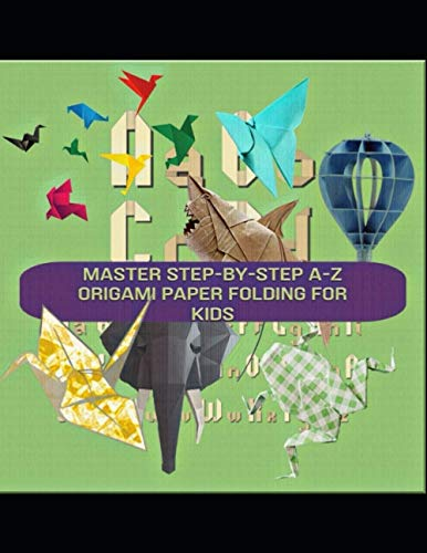 Master Step-by-step A-z Origami Paper Folding For Kids