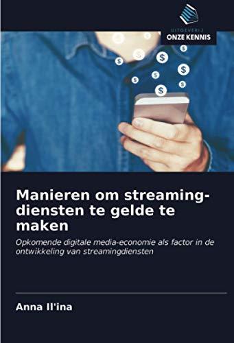 Manieren om streaming-diensten te gelde te maken: Opkomende digitale media-economie als factor in de ontwikkeling van streamingdiensten