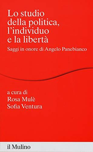 Lo studio della politica, l'individuo e la libertà. Scritti in onore di Angelo Panebianco (Percorsi)