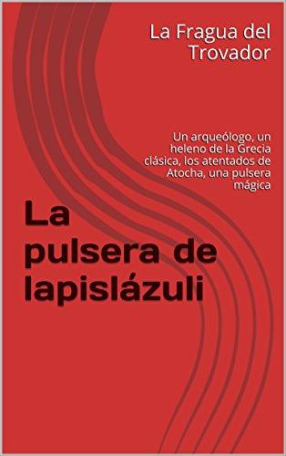 La pulsera de lapislázuli: Un arqueólogo, un heleno de la Grecia clásica, los...