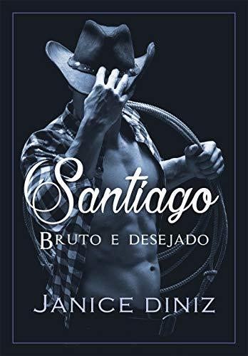 Santiago : Bruto e desejado (Irmãos Lancaster Livro 3)