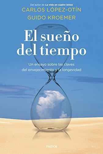 El sueño del tiempo: Un ensayo sobre las claves del envejecimiento y la longevidad (Contextos)