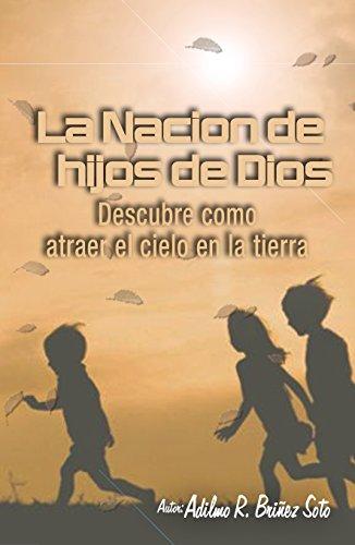 La Nación de Hijos de Dios: Descubre como atraer el cielo a...