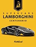 Supercars Lamborghini Centenario Notebook: for boys & Men, Dream Cars Lamborghini Journal / Diary / Notebook, Lined Composition Notebook, Ruled,(8.5 x 11 inches) Large