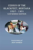 Census of the Blackfeet, Montana, 1897-1901 Expanded Edition