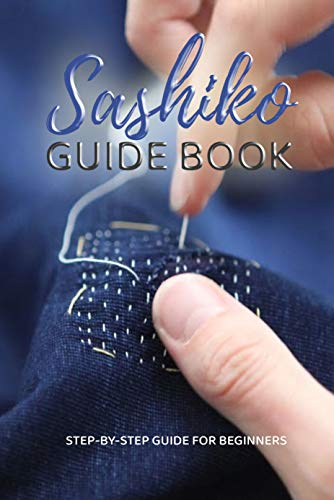 Sashiko Guide Book: Step-by-Step Guide For Beginners: Gift Ideas for Holiday (English Edition)