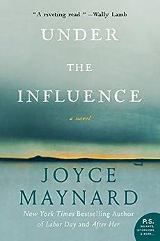 Under the Influence: A Novel by [Joyce Maynard]