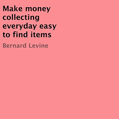 Make Money Collecting Everyday, Easy-to-Find Items                   By:                                                                                                                                 Bernard Levine                               Narrated by:                                                                                                                                 Joshua Hernandez                      Length: 37 mins     Not rated yet     Overall 0.0