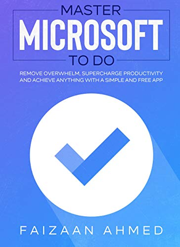 Master Microsoft To Do: Remove Overwhelm, Supercharge Productivity And Achieve Anything With A Simple And Free App (English Edition)