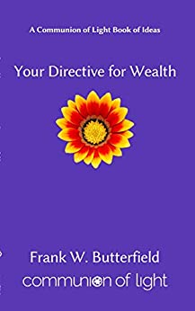 Your Directive For Wealth (Communion of Light Book of Ideas 2) by [Frank W. Butterfield]
