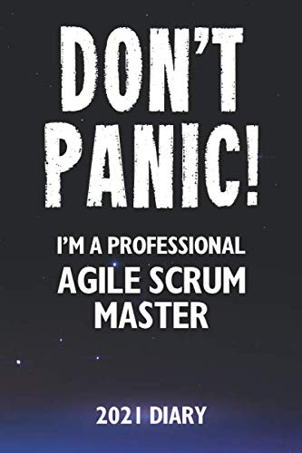 Don't Panic! I'm A Professional Agile Scrum Master - 2021 Diary: Customized Work Planner Gift For A Busy Agile Scrum Master.