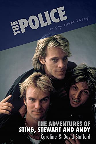 The Police: Every Little Thing: The Adventures of Sting, Stewart and Andy