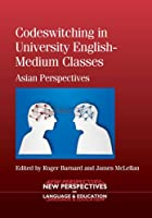 Codeswitching in University English-Medium Classes: Asian Perspectives (New Perspectives on Language and Education)