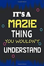 It's a Mazie Thing you wouldn't understand: Lined Notebook Gift for Mazie. Notebook / Diary / Thanksgiving & Birthday Gift for Mazie