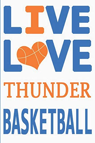 Live Love Thunder Basketball : Thunder Journal   The Perfect Notebook For Proud Oklahoma City Thunder Fans   Title Colored With The Official Thunder ... - 100 Pages - 6 x 9 Inch - Notebook - Notepad
