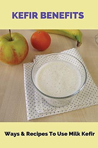Kefir Benefits: Ways & Recipes To Use Milk Kefir: Baking With Kefir Recipes