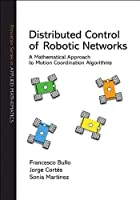 Distributed Control of Robotic Networks: A Mathematical Approach to Motion Coordination Algorithms (Princeton Series in Applied Mathematics)