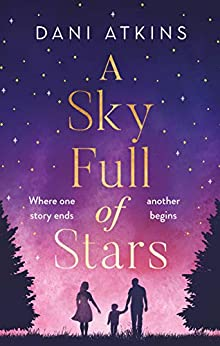 A Sky Full of Stars: A beautiful story of love and loss from the winner of Romantic Novel of the Year by [Dani Atkins]