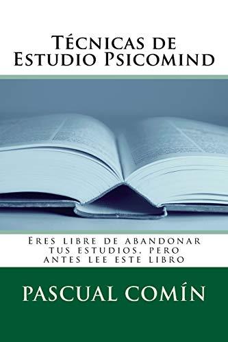 Técnicas de Estudio Psicomind: Eres libre de abandonar tus estudios, pero antes lee este libro
