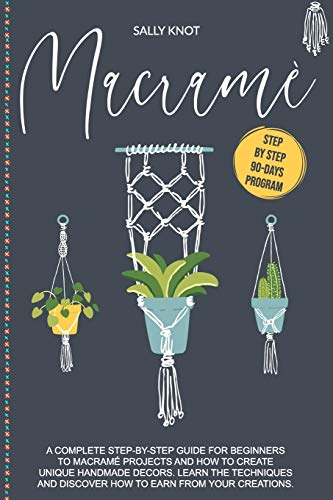 Compare Textbook Prices for Macramé: A Complete Step-By-Step Guide For Beginners To Macramé Projects And How To Create Unique Handmade Decors. Learn The Techniques And Discover How To Earn From Your Creations  ISBN 9798677440939 by Knot, Sally