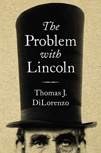 Compare Textbook Prices for The Problem with Lincoln  ISBN 9781684510184 by DiLorenzo, Thomas J.