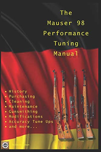The Mauser 98 Performance Tuning Manual: Gunsmithing tips for modifying your Mauser 98 rifle