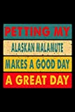 Petting My Alaskan Malamute Makes A Good Day A Great Day: 6x9 120 Page Lined Journal For Dog Owners