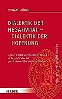 Dialektik Der Negativitat - Dialektik Der Hoffnung: Johann B. Metz Und Theodor W. Adorno Im Gesprach Uber Ein Geschichtssensibles Subjektverstandnis (Freiburger Theologische Studien)