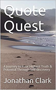 Quote Quest: A Journey to Your Highest Truth & Potential Through Self-discovery by [Jonathan Clark]